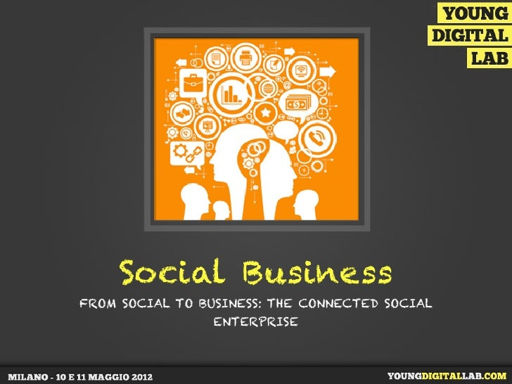 Social BusinessFROM SOCIAL TO BUSINESS: THE CONNECTED SOCIAL                 ENTERPRISE