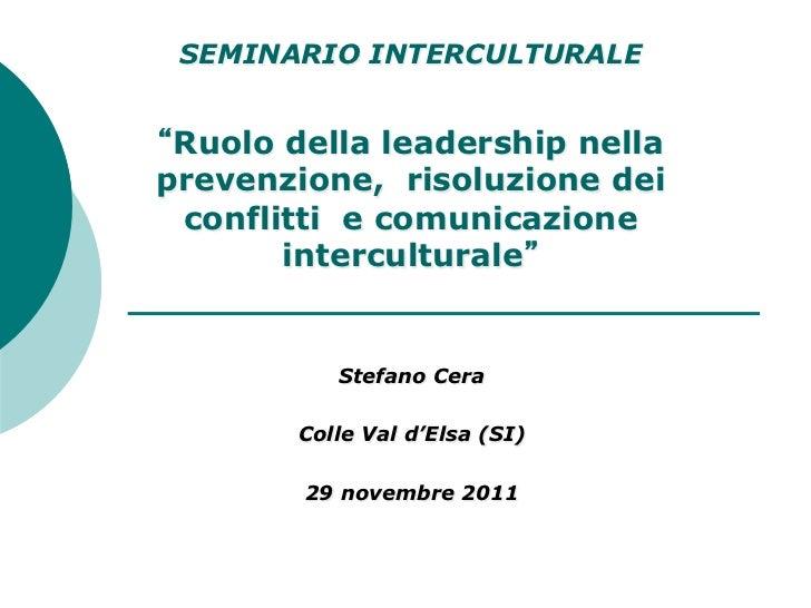 SEMINARIO INTERCULTURALE Ruolo della leadership nellaprevenzione, risoluzione dei conflitti e comunicazione       intercul...