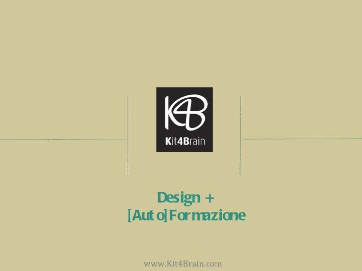 Design +[ Aut o] Formazione  www.Kit4Brain.com