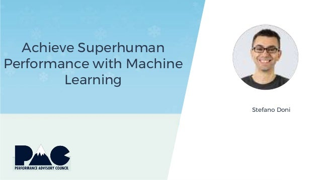 Achieve Superhuman Performance with Machine Learning Stefano Doni