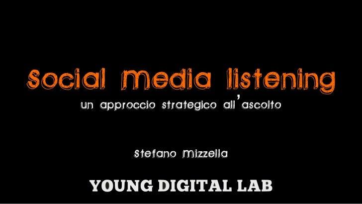 Social Media listening   un approccio strategico all'ascolto            Stefano Mizzella