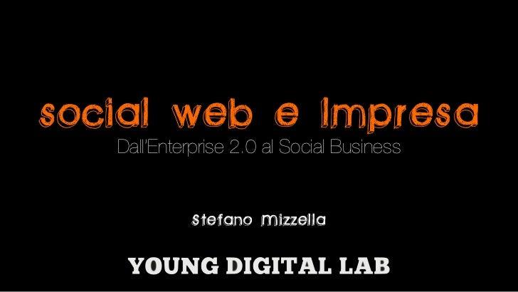 social web e lmpresa   Dall'Enterprise 2.0 al Social Business            Stefano Mizzella