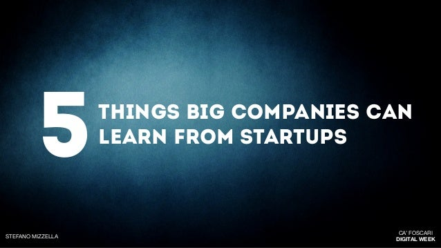 5THINGS BIG COMPANIES CANLEARN FROM STARTUPSCA' FOSCARIDIGITAL WEEKSTEFANO MIZZELLA