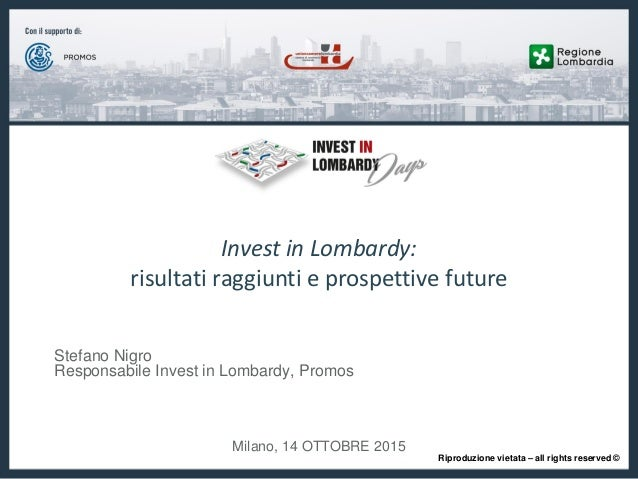 www.investinlombardy.com1© 2015 INVESTIN LOMBARDY - All Rights reserved. Milano, 14 OTTOBRE 2015 Invest in Lombardy: risul...