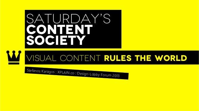 SATURDAY'SCONTENTSOCIETYVISUAL CONTENT RULEs THE WORLDStefanos Karagos : XP                     LAIN.co : Design-Lo       ...
