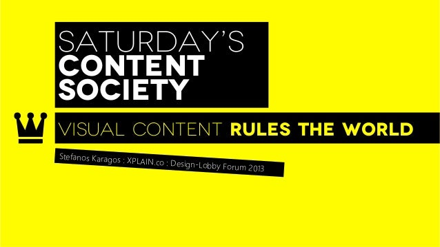 SATURDAY'SCONTENTSOCIETYVISUAL CONTENT RULEs THE WORLDStefanos Karagos : XP                     LAIN.co : Design-Lo       ...
