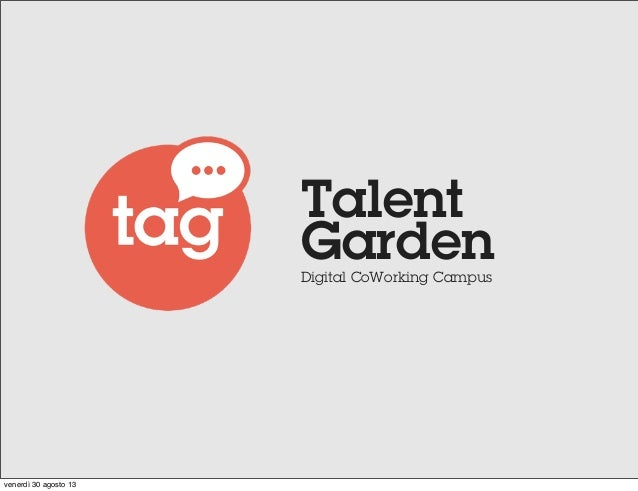 Talent Garden Digital CoWorking Campus  venerdì 30 agosto 13
