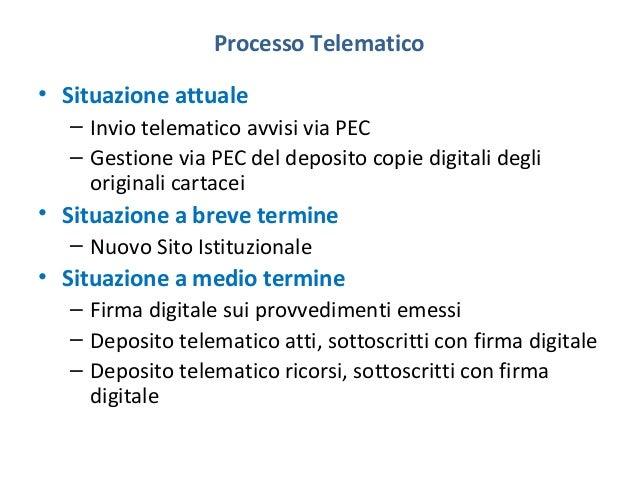 Processo Telematico • Situazione attuale – Invio telematico avvisi via PEC – Gestione via PEC del deposito copie digitali ...