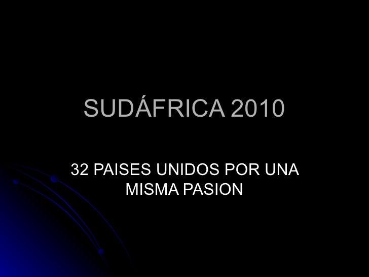 SUDÁFRICA 2010 32 PAISES UNIDOS POR UNA MISMA PASION