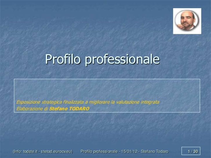 Profilo professionale  Esposizione strategica finalizzata a migliorare la valutazione integrata  Elaborazione di Stefano T...