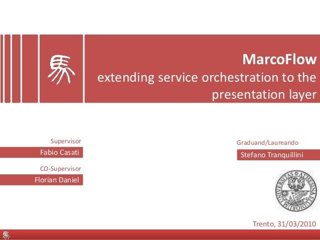 MarcoFlow extending service orchestration to the presentation layer Stefano TranquilliniFabio Casati Florian Daniel Trento...