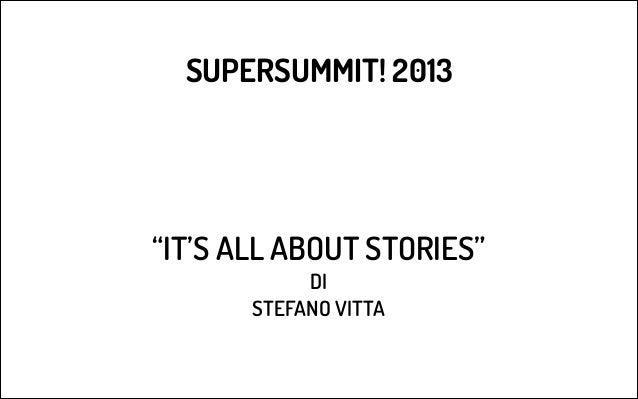 "SUPERSUMMIT! 2013  ""IT'S ALL ABOUT STORIES"" DI STEFANO VITTA"