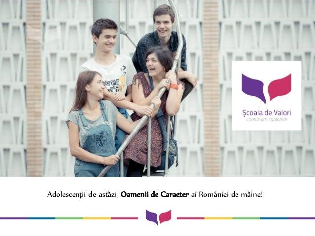 Adolescenții de astăzi, Oamenii de Caracter ai României de mâine!