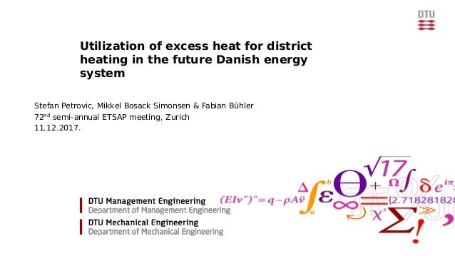 Utilization of excess heat for district heating in the future Danish energy system Stefan Petrovic, Mikkel Bosack Simonsen...