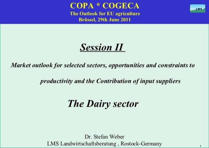 COPA * COGECA The Outlook for EU agriculture Brüssel, 29th June 2011 Session II  Market outlook for selected sectors, oppo...