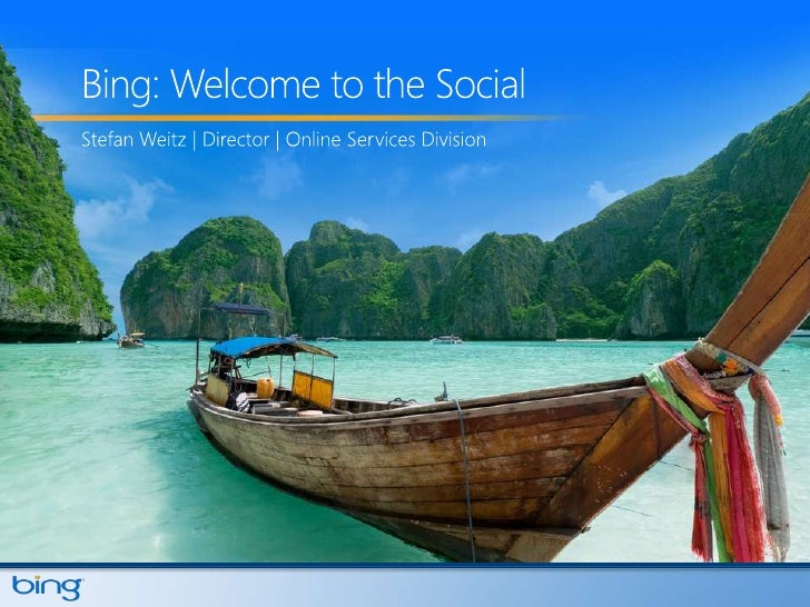 Bing: Welcome to the Social<br />Stefan Weitz | Director | Online Services Division<br />