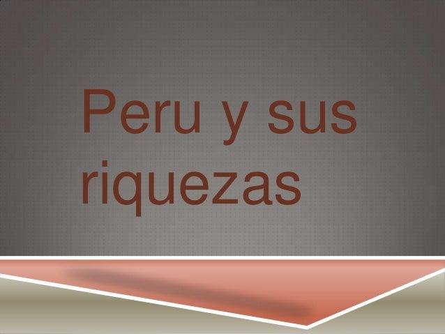 Peru y sus riquezas
