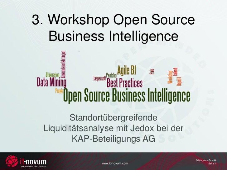 3. Workshop Open Source   Business Intelligence        Standortübergreifende Liquiditätsanalyse mit Jedox bei der         ...
