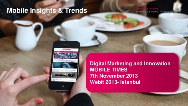 Mobile Insights & Trends  Webit 2013 - Istanbul by MediaCom Mobile, 7th November 2013  Digital Marketing and Innovation MO...