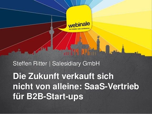 Steffen Ritter | Salesidiary GmbH Die Zukunft verkauft sich nicht von alleine: SaaS-Vertrieb für B2B-Start-ups