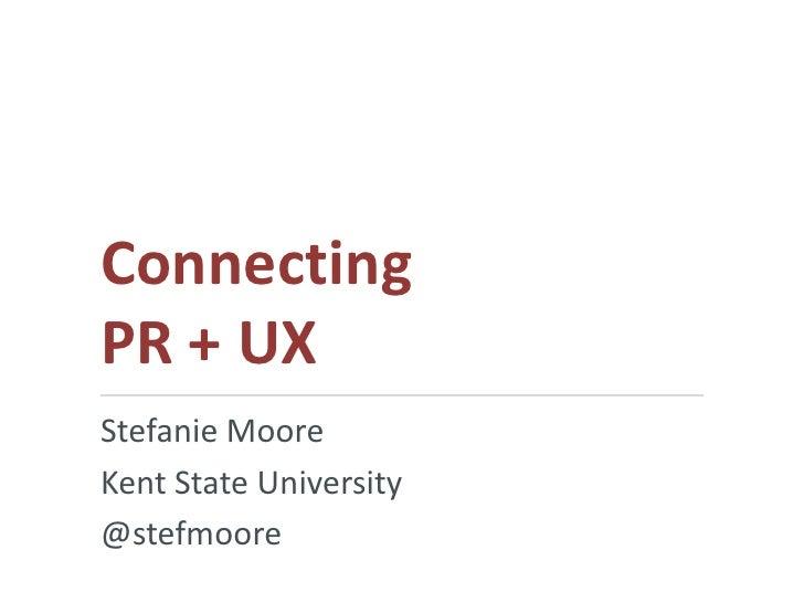 ConnectingPR + UXStefanie MooreKent State University@stefmoore