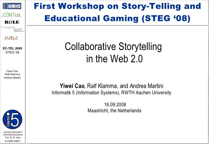 Collaborative Storytelling  in the Web 2.0 Yiwei Cao , Ralf Klamma, and Andrea Martini Informatik 5 (Information Systems),...