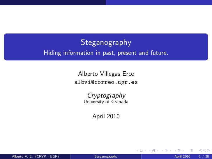 Steganography                 Hiding information in past, present and future.                              Alberto Villega...