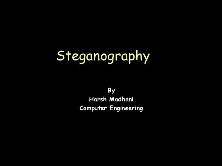 Steganography           By      Harsh Madhani   Computer Engineering                          Page 1