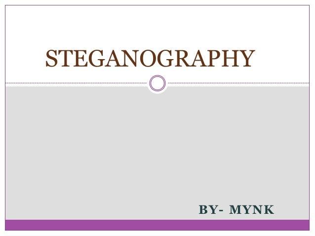 STEGANOGRAPHY         BY- MYNK