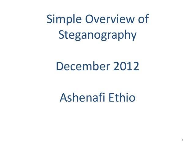 Simple Overview ofSteganographyDecember 2012Ashenafi Ethio1