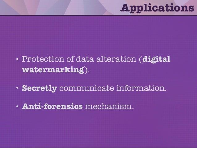 • Protection of data alteration (digital watermarking). • Secretly communicate information. • Anti-forensics mechanism. Ap...