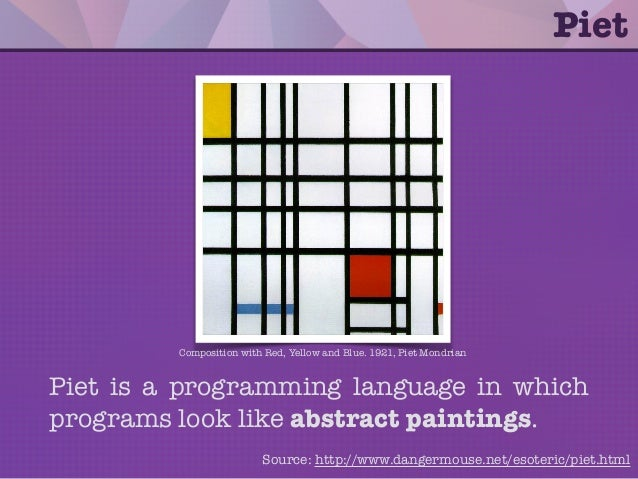 Piet is a programming language in which programs look like abstract paintings. Piet Composition with Red, Yellow and Blue....