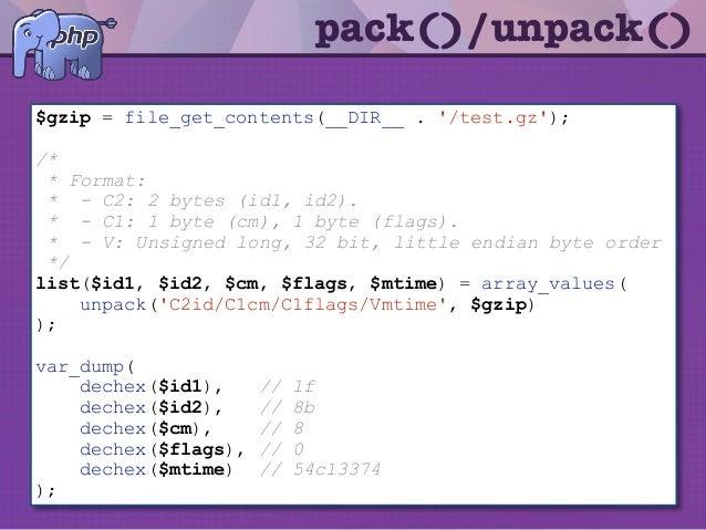 pack()/unpack() $gzip = file_get_contents(__DIR__ . '/test.gz'); /* * Format: * - C2: 2 bytes (id1, id2). * - C1: 1 byte (...