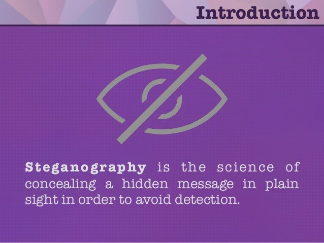 Steganography is the science of concealing a hidden message in plain sight in order to avoid detection. Introduction