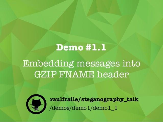 Demo #1.1 Embedding messages into GZIP FNAME header /demos/demo1/demo1_1 raulfraile/steganography_talk
