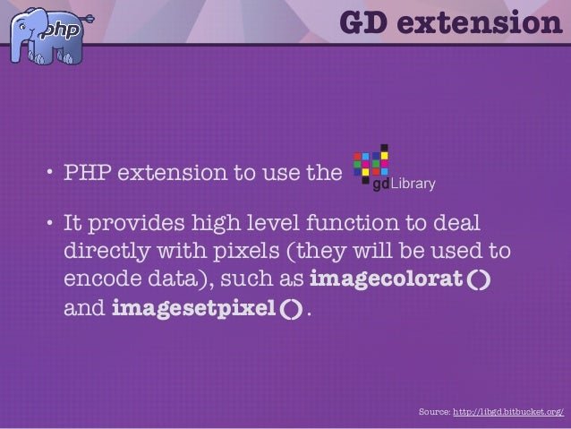 • PHP extension to use the • It provides high level function to deal directly with pixels (they will be used to encode dat...
