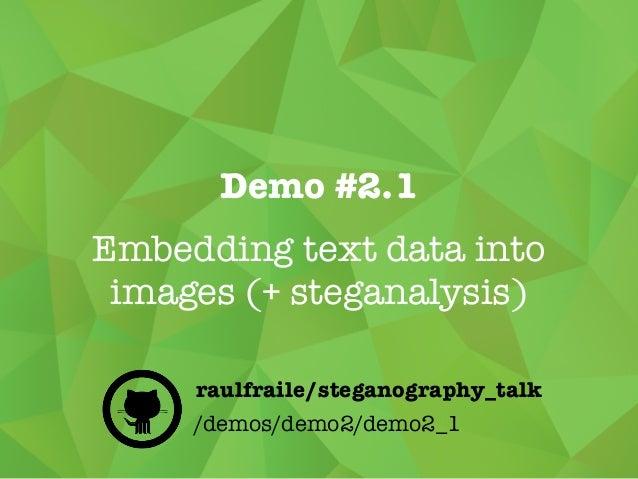 Demo #2.1 Embedding text data into images (+ steganalysis) /demos/demo2/demo2_1 raulfraile/steganography_talk