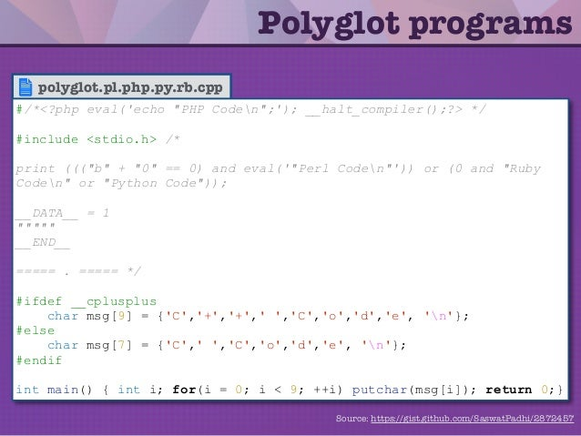 "polyglot.pl.php.py.rb.cpp Polyglot programs #/*<?php eval('echo ""PHP Coden"";'); __halt_compiler();?> */ #include <stdio.h>..."