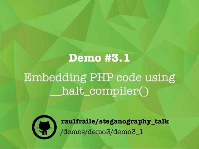 Demo #3.1 Embedding PHP code using __halt_compiler() /demos/demo3/demo3_1 raulfraile/steganography_talk