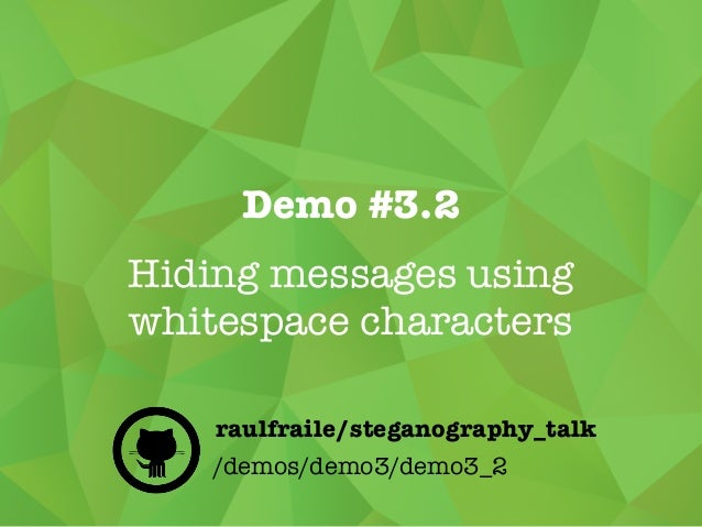 Demo #3.2 Hiding messages using whitespace characters /demos/demo3/demo3_2 raulfraile/steganography_talk