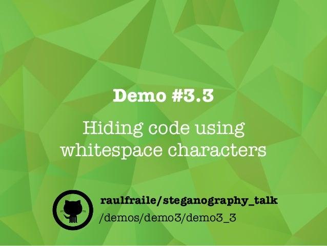 Demo #3.3 Hiding code using whitespace characters /demos/demo3/demo3_3 raulfraile/steganography_talk