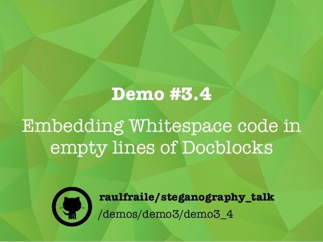 Demo #3.4 Embedding Whitespace code in empty lines of Docblocks /demos/demo3/demo3_4 raulfraile/steganography_talk