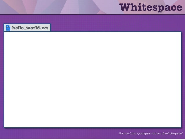 hello_world.ws Whitespace Source: http://compsoc.dur.ac.uk/whitespace/