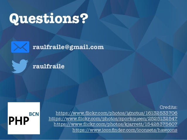 Questions? raulfraile raulfraile@gmail.com Credits: https://www.flickr.com/photos/ignotus/16132533706 https://www.flickr.com...