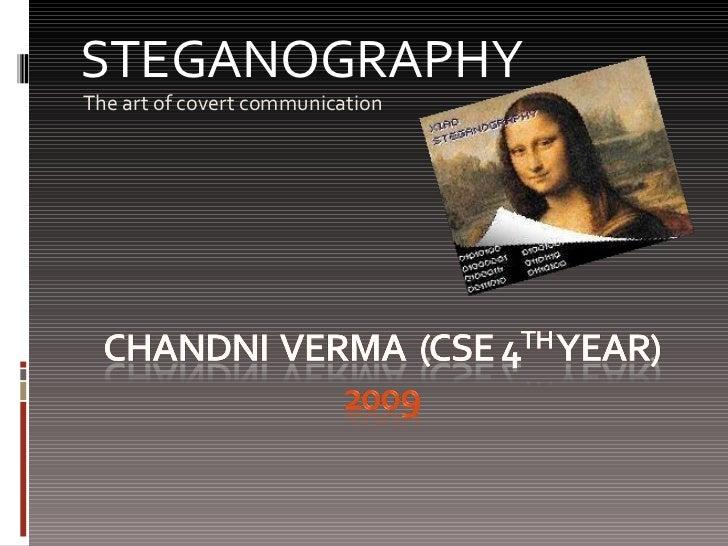 <ul><li>The art of covert communication </li></ul>STEGANOGRAPHY