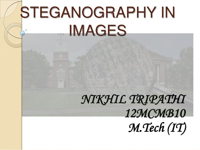 STEGANOGRAPHY IN IMAGES NIKHIL TRIPATHI 12MCMB10 M.Tech (IT)