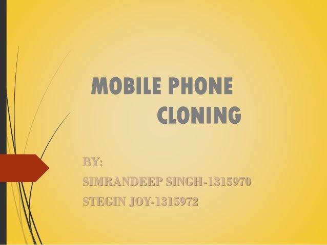 MOBILE PHONE CLONING BY:  SIMRANDEEP SINGH-1315970 STEGIN JOY-1315972