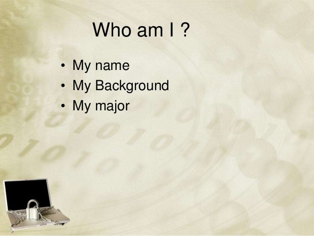 Who am I ?• My name• My Background• My major