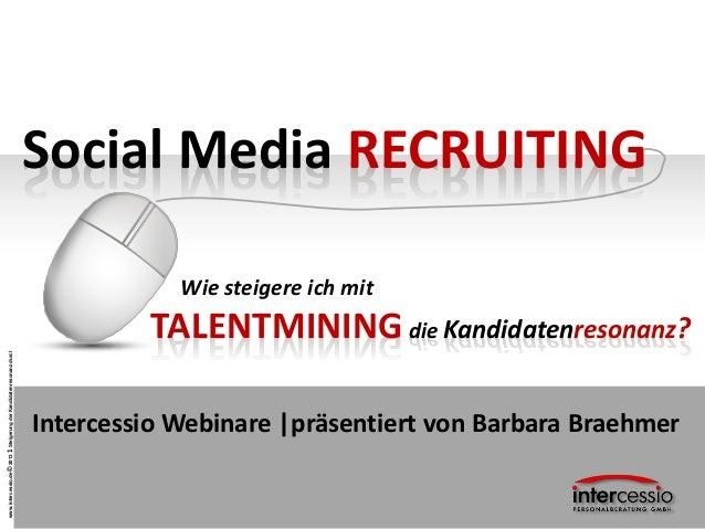 www.intercessio.de©20131SteigerungderKandidatenresonanzdurchTalentmining Social Media RECRUITING Wie steigere ich mit Inte...