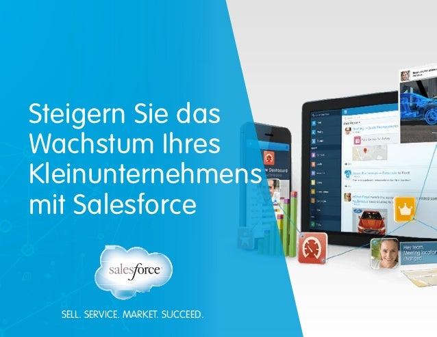 SELL. SERVICE. MARKET. SUCCEED. Steigern Sie das Wachstum Ihres Kleinunternehmens mit Salesforce